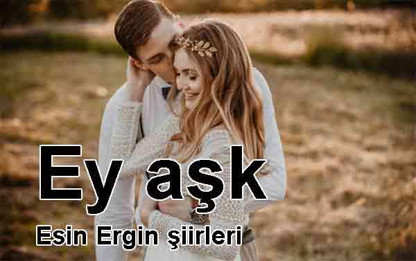 Ey aşk şiir Esin Ergin hey Liebe