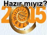 Hazır mıyız? Yeni yıl 2015 planları Yazan: Banu Conker