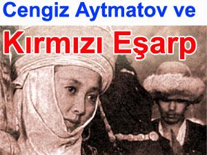 Cengiz Aytmatov'un Kırmızı eşarp isimli eseri
